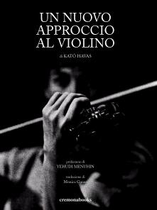 Un Nuovo Approccio al violino, di Kato Havas. Traduzione di Monica Cuneo
