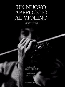 Un nuovo approccio al violino. Un classico, il libro che per primo ha spiegato le cause di vari problemi fisici di violinisti e altri musicisti e le soluzioni. Ora tutti ne parlano, leggi l'originale